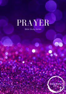 Godly Woman Prayer Bible Study Series. How to pray powerfully